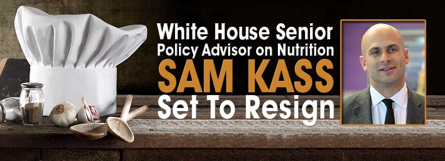 White House Executive Director of the Let's Move! Initiative and Senior Policy Advisor on Nutrition Sam Kass to Resign