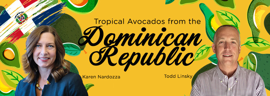 Karen Nardozza and Todd Linsky Tout Dominican Republic Avocados