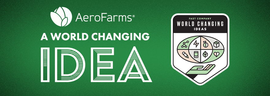 AeroFarms Named One of Fast Company's World Changing Ideas