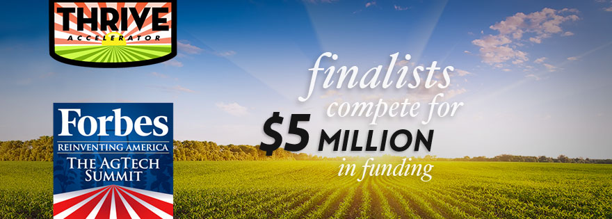 Finalists for Thrive Accelerator Compete for $5 Million in Funding During the SVG/Forbes Reinventing America AgTech Summit