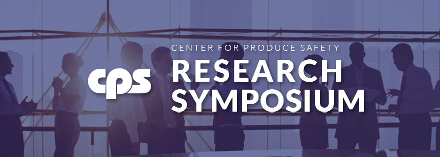 The Center for Produce Safety Research Symposium 2019 Industry Leaders Discuss Challenges and Industry Opportunities