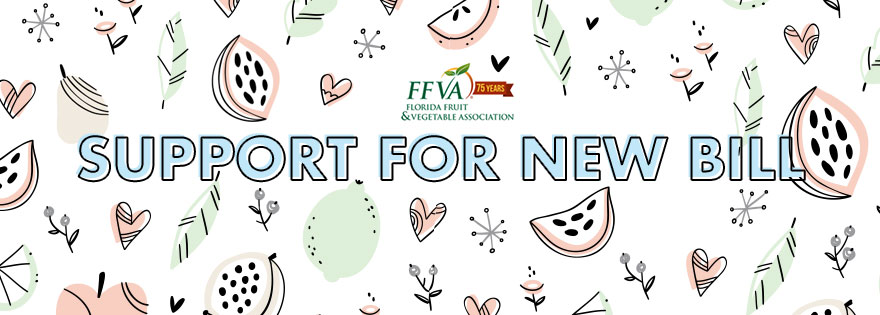 Florida Fruit & Vegetable Association Announces Support for New Bill to Aid Florida Growers