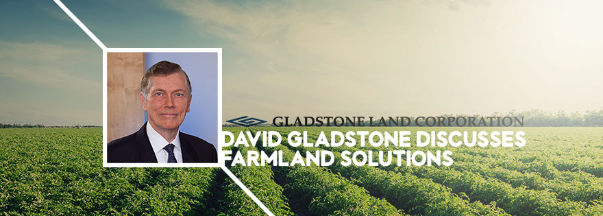 Gladstone Land Corporation's David Gladstone Discusses Farmland Solutions