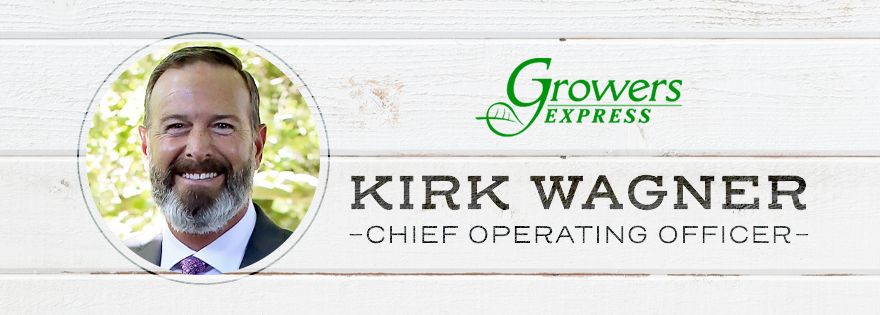 Growers Express Announces Kirk Wagner as New Chief Operating Officer
