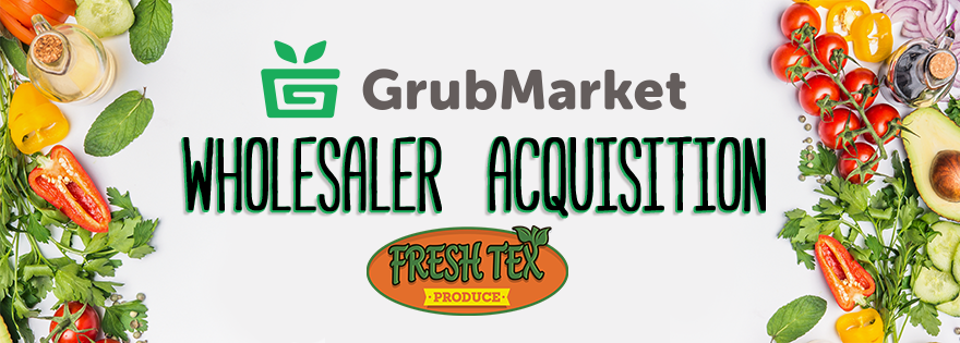 GrubMarket Acquires Fresh Tex Produce