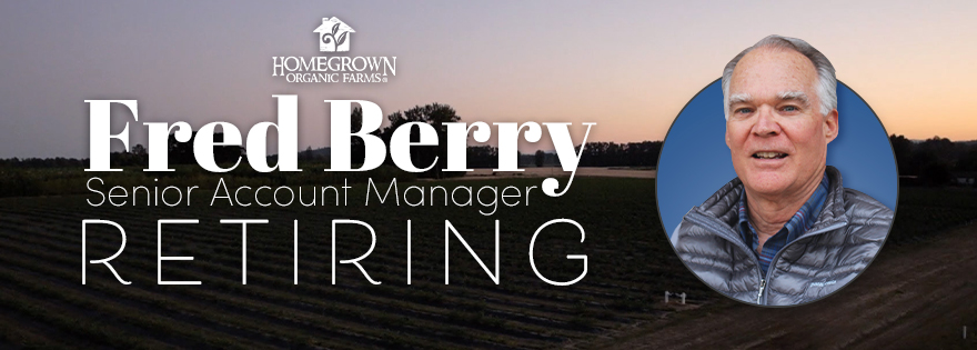 Homegrown Organic Farms Announces Retirement of Senior Account Manager, Fred Berry