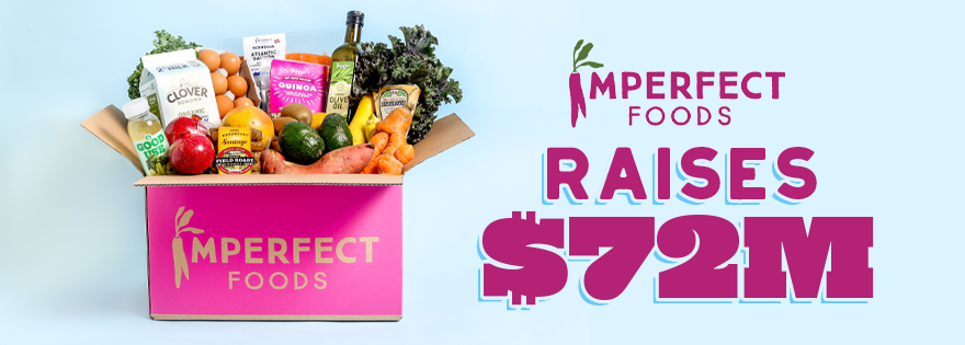 Imperfect Foods Raises $72M in Series C Funding to Expand its Mission and Reach More Customers with Affordable, Fresh Groceries