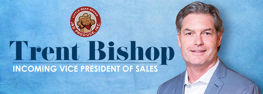J&D Produce Welcomes Trent Bishop as Vice President of Sales
