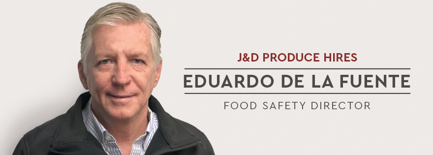 J&D Produce Welcomes Eduardo De la Fuente as its New Director of Food Safety