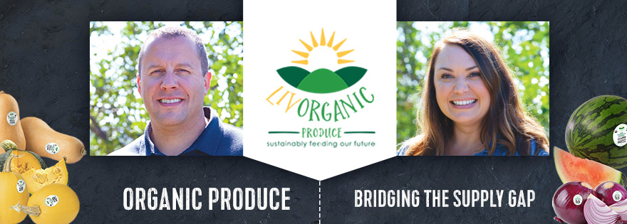 LIV Organic's Anthony Innocenti and Carrie Briones Discuss Goals and Needs for Organic Produce Supply