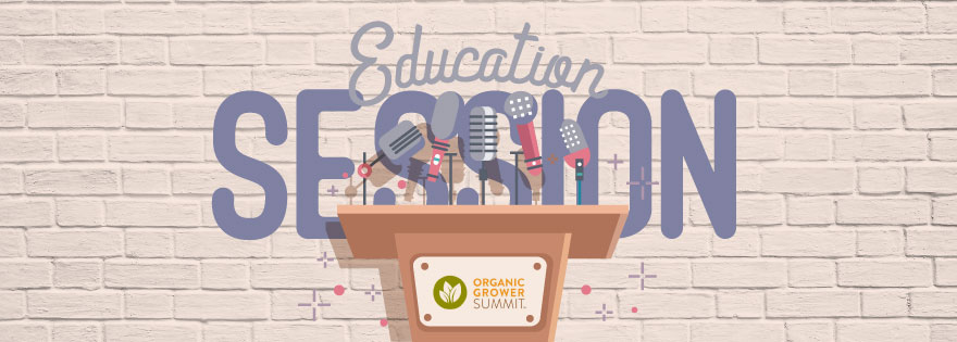 Organic Grower Summit Announces Education Session