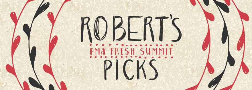 Robert's Picks for PMA Fresh Summit 2017