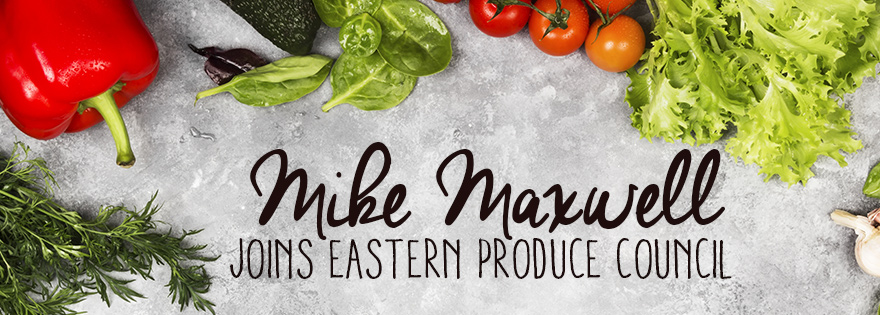 Procacci Brothers President Mike Maxwell Joins Eastern Produce Council's Executive Team