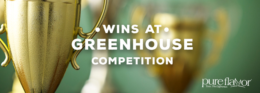 Pure Flavor® Wins Big at 10th Annual Greenhouse Competition