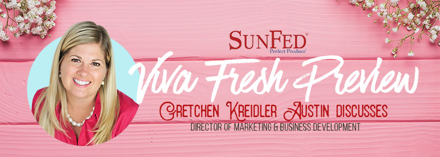 SunFed's Gretchen Kreidler Austin Discusses Viva Fresh Expo Plans