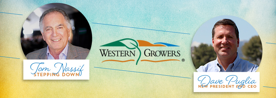 Western Growers Board of Directors Names Dave Puglia as President and CEO, Following Tom Nassif's Retirement