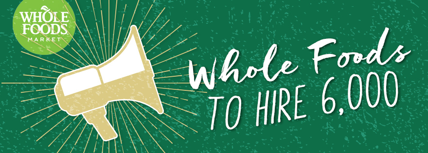 Whole Foods Makes Room to Welcome 6,000 New Team Members
