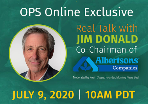 "On Thursday, July 9, Albertsons' Jim Donald will be joining Kevin Coupe for an exclusive, provocative, and engaging virtual conversation about organics and more, aptly dubbed ""Real Talk with Jim Donald"""