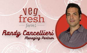 Veg-Fresh Farms' Randy Cancellieri Talks This Season's Offerings